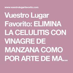Vuestro Lugar Favorito: ELIMINA LA CELULITIS CON VINAGRE DE MANZANA COMO POR ARTE DE MAGIA!!