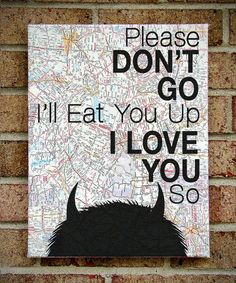 "Where the Wild Things Are - Vintage Map Quote on Canvas Art  - Graduation / Going Away gift : Please Don't Go I'll Eat You Up I Love You So"". $39.00, via Etsy."