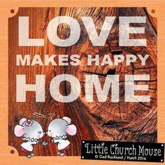 ♡✞♡ Love makes happy Home. Amen...Little Church Mouse. 29 Feb. 2016 ♡✞♡