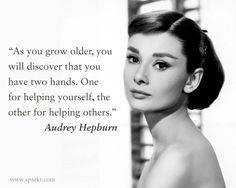 """""""As you grow older, you will discover that you have two hands. One for helping yourself, the other for helping others."""" ~ Audrey Hepburn She was always adorable. Audrey Hepburn Photos, Audrey Hepburn Style, Aubrey Hepburn Quotes, Amazing Quotes, Great Quotes, Inspirational Quotes, Grace Kelly, Words Quotes, Life Quotes"""