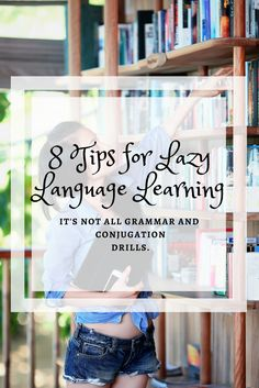 Want to learn how to learn a language the lazy way? Stop conjugating verbs and practicing grammar drills for hours on end. Learn an easier, more interesting way to learn!