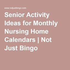 Senior Activity Ideas For Monthly Nursing Home Calendars Not Just Bingo