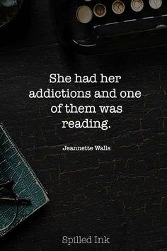 Boek quote: she had her addictions and one of them was reading. I Love Books, Good Books, Books To Read, My Books, Book Memes, Book Quotes, Life Quotes, Bookworm Quotes, Maya Quotes