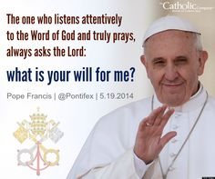 Pope Francis - and when we are able to pray that prayer and listens for His voice will always hear Him.