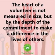 The heart of a volunteer is not measured in size, but by the depth of the commitment to make a difference in the lives of others. Description from pinterest.com. I searched for this on bing.com/images
