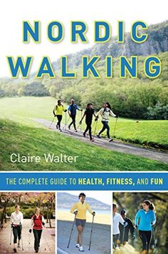 Nordic Walking: The Complete Guide to Health, Fitness, and Fun, by Claire Walter. Nordic Walking, Walking Poles, Walking Exercise, Fitness Activities, News Health, Story Of My Life, Used Books, Outdoor Camping, How To Stay Healthy