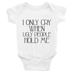 I Only Cry When Ugly People Hold Me Funny Infant Bodysuit NEW for Babies To buy NOW visit https://whatdevotion.com/shop/childrens-clothing/babies/i-only-cry-when-ugly-people-hold-me-funny-infant-bodysuit/  ==> Tag friends who would love this one ;) Don't Forget to Like/Share to receive our promotions !!