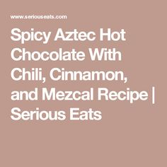 Spicy Aztec Hot Chocolate With Chili, Cinnamon, and Mezcal Recipe ...