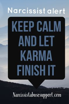 Narcissist alert, let karma finish it #narcissist #narcissistquotes narcissistic quote Narcissistic abuse hurts we can heal @TracyAMalone loves this Pin Thanks @Narcissist Abuse #Quote