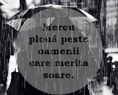 mereu ploua peste oamenii care merita soare Your Smile, Words, Quotes, Life, Inspiration, Romania, Truths, Rain, Happiness