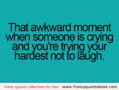 OMG always happens. Then I just walk out and burst into laughter.