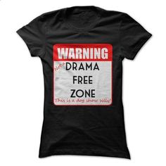 NOT a Drama Free Zone this is a dog show! - #sweatshirt storage #sweater knitted. GET YOURS => https://www.sunfrog.com/Pets/NOT-a-Drama-Free-Zone-this-is-a-dog-show-Ladies.html?68278