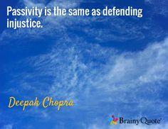 Passivity is the same as defending injustice. / Deepak Chopra
