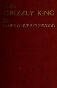 The grizzly king : a romance of the wild by Curwood, James Oliver, 1878-1927  Published 1916 SHOW MORE   RBSC copy: In original red cloth  32  NEW   Publisher Garden City, N.Y. : Doubleday, Page Pages 266 Language English