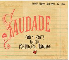 Saudade only exists in the portuguese language.