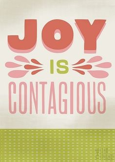 Joy is contagious. Both of my Joy's and my Grace, too. I love you.