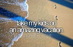 Have a amazing family vacation once a year when the kids are old enough to remember