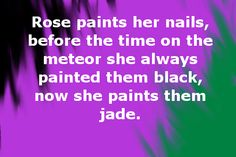 Rose paints her nails, before the time on the meteor she always painted them black, now she paints them jade. Suggested anonymously