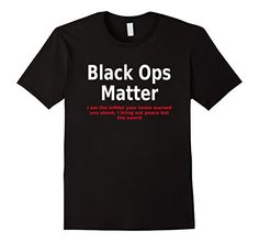 Men's Black Ops Matter T-Shirt 2XL Black Black Ops Matter... https://www.amazon.com/dp/B01M0LN57S/ref=cm_sw_r_pi_dp_x_aZW6xbWKHQV5X