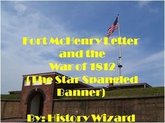 Fort McHenry Letter (War of 1812)  This writing assignment is designed to allow students to write a letter about the British attack on Fort McHenry during the War of 1812. This writing assignment is great when combined with a unit on War of 1812. However, this assignment can be used as an individual lesson plan.