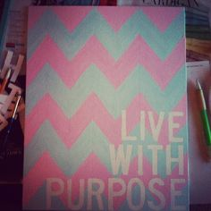 Live With Purpose! I wanna do red/green chevron with buff words!