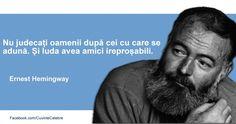 """""""Nu judecați oamenii după cei cu care se adună. Și Iuda avea amici ireproșabili.""""  Citat de Ernest Hemingway despre aparențe şi prietenie"""