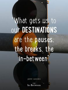 """What gets us to our destinations are the pauses, the breaks, the in-between."" @Jeff Sheldon Goins #theinbetween"