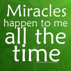 Positive affirmations | Daily Positive Affirmations. Miracles happen to me all the time