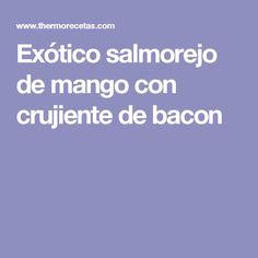Exótico salmorejo de mango con crujiente de bacon