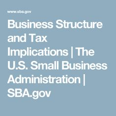 Business Structure and Tax Implications | The U.S. Small Business Administration | SBA.gov