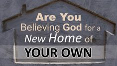 ARE YOU BELIEVING GOD FOR A NEW HOME OF YOUR OWN? Now Faith Is, You Can Do, Believe, Prayers, New Homes, God, Youtube, Dios, Beans