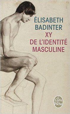 XY : De l'identité masculine - Elisabeth Badinter
