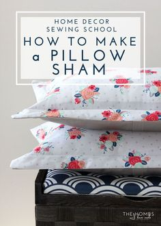 Home Decor Sewing School Customize your bed linens and save money by making your own pillow shams! This tutorial walks you through everything you need to know!