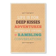Life is for deep kisses adventures midnight swims rambling conversations