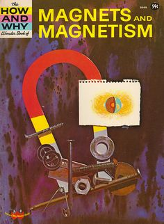 The How and Why Wonder Book of Magnets and Magnetism, by Martin L. Keen, illustrated by George Zaffo What Is Line, Why Book, Wonder Book, Gifted Kids, Books For Teens, Field Guide, Teaching Science, Science Projects, Library Books