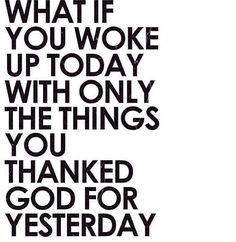 What if you woke up today with only the things you asked God for yesterday?