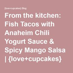 From the kitchen: Fish Tacos with Anaheim Chili Yogurt Sauce & Spicy ...