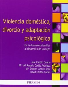 Violencia doméstica, divorcio y adaptación psicológica : de la disarmonía familiar al desarrollo de los hijos / José Cantón Duarte... [et al.]