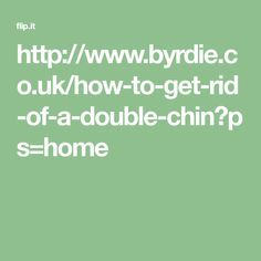 http://www.byrdie.co.uk/how-to-get-rid-of-a-double-chin?ps=home