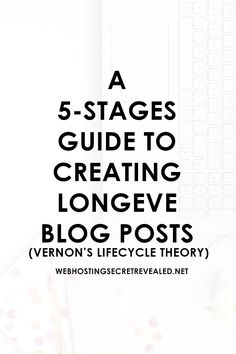 A 5-Stages Guide To Creating Longeve Blog Posts (Vernon's Lifecycle Theory) - CLICK THE PIN to learn more!