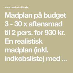 Madplan på budget 3 - 30 x aftensmad til 2 pers. for 930 kr. En realistisk madplan (inkl. indkøbsliste) med masser af god mad til en hel måned...