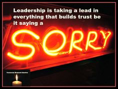"Leadership is taking a lead in everything that builds trust be it  saying a ""Sorry""."