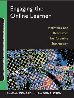Engaging the Online Learner: Activities and Resources for Creative Instruction, Conrad & Donaldson. 2004. Jossey-Bass Guides to Online Teaching and Learning
