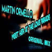 Meet Her At The Love Parade (Original Mix) by Martin Ormello on SoundCloud
