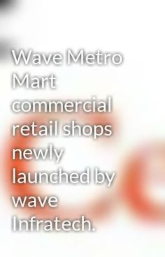 Wave Metro Mart launched by Wave Infratech is the a standout amongst the most astonishing fragile launch of ultra-progressed business spaces for retail shops running from 352 Sqft to 750 Sqft. Being a bits of wave city center it is deliberately spotted at an especially prime regions of part 32, Noida and divisions 24a which is near to the Noida city center metro station