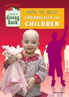 Ways To Help Chronically Ill Children by Tammy Gagne (Mitchell Lane Publishers)
