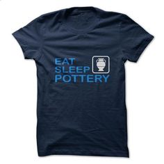 Eat. Sleep. Pottery. - #t shirt designer #vintage tee shirts. PURCHASE NOW => https://www.sunfrog.com/LifeStyle/Eat-Sleep-Pottery-32750364-Guys.html?id=60505