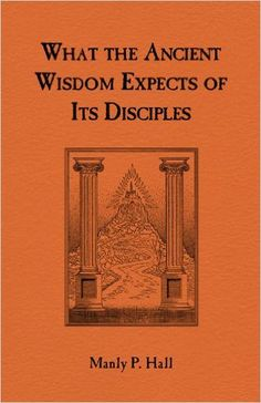 What the Ancient Wisdom Expects of Its Disciples: A Study Concerning the Mystery Schools - Kindle edition by Manly Hall. Religion & Spirituality Kindle eBooks @ Amazon.com.