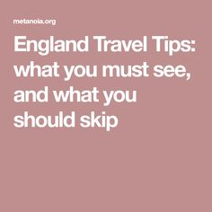 England Travel Tips: what you must see, and what you should skip