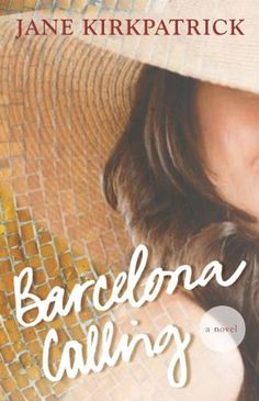 Barcelona Calling: A Novel by Jane Kirkpatrick